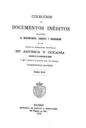 Colección de documentos inéditos, relativos al descubrimiento, conquista y organización de las antiguas posesiones españolas de América y Oceanía: Volumen 30