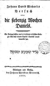 Johann David Michaelis Versuch über die siebenzig Wochen Daniels, ein Auszug dessen, was er in seinem critischen Collegio über das neunte Capitel Daniels bemerket hat