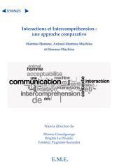 Interactions et Intercompréhension : une approche comparative: Homme-Homme, Animal-Homme-Machine et Homme-Machine