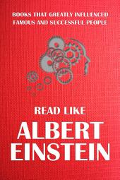 Read like Albert Einstein: Albert Einstein favorite books.