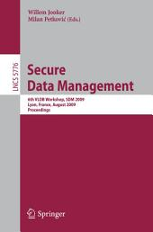 Secure Data Management: 6th VLDB Workshop, SDM 2009, Lyon, France, August 28, 2009, Proceedings