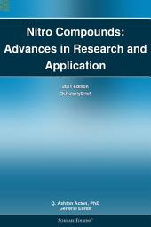 Nitro Compounds: Advances in Research and Application: 2011 Edition: ScholarlyBrief