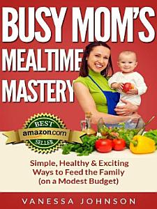 Busy Mom's Mealtime Mastery