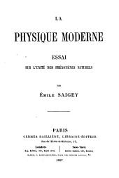 La Physique moderne: essai sur l'Unité des Phénomènes naturels