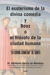 El Esoterismo De La Divina Comedia Y Booz O El Filsofo De La Ciudad Humana: Disertacin Filosfica Inspirada En La Divina Comedia De Dante