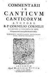 Commentarii In Canticvm Canticorvm: Indicibvs Necessariis Illvstrati, Nvnc Primvm Prodevnt
