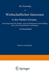 Die Vertretung der Wirthschaftlichen Interessen in den Staaten Europas, die Reorganisation der Handels- und Gewerbekammern und die Bildung eines volkswirthschaftlichen Centralorgans in Deutschland