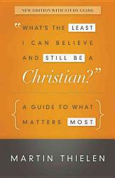 What S The Least I Can Believe And Still Be A Christian  Book PDF