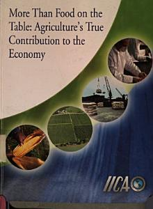 More then food on the table  agriculture s true contribution to the economy Book