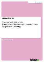 Prozesse und Motive von Stadt-Umland-Wanderungen untersucht am Beispiel von Duisburg