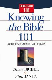 Knowing the Bible 101: A Guide to God's Word in Plain Language