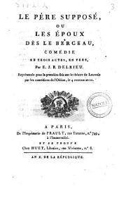 Le père supposé, ou les époux dès le berceau, comédie en trois actes en vers, par E. J. B. Delrieu, représentée pour la première fois sur le théâtre de Louvois... le 4 ventose an 10