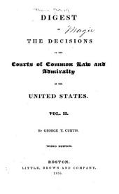 Digest of the Decisions of the Courts of Common Law & Admiralty in the United States: by G.T. Curtis