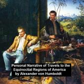 Personal Narrative of Travels to th Equinoctial Regions of America