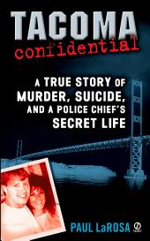 Tacoma Confidential: A True Story of Murder, Suicide, and a Police Chief's Secret Life