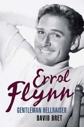 Errol Flynn: Gentleman Hellraiser