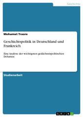 Geschichtspolitik in Deutschland und Frankreich: Eine Analyse der wichtigsten gedächtnispolitischen Debatten