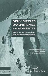 DEUX SIÈCLES D'ALPINISMES EUROPÉENS: Origines et mutations des activités de grimpe