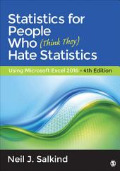 Statistics for People Who (Think They) Hate Statistics: Using Microsoft Excel 2016, Edition 4