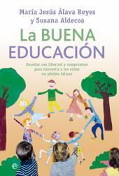 La buena educación: Enseñar con libertad y compromiso para convertir a los niños en adultos felices