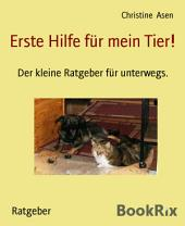 Erste Hilfe für mein Tier!: Der kleine Ratgeber für unterwegs.