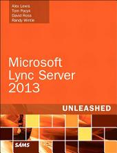 Microsoft Lync Server 2013 Unleashed: Edition 2