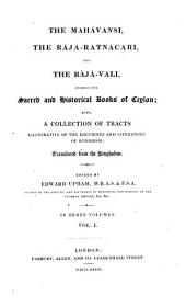 The Mahávansi, the Rájá-ratnácari, and the Rájá-vali: Forming the Sacred and Historical Books of Ceylon; Also, a Collection of Tracts Illustrative of the Doctrines and Literature of Buddhism, Volume 1