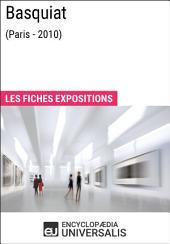 Basquiat (Paris - 2010): Les Fiches Exposition d'Universalis