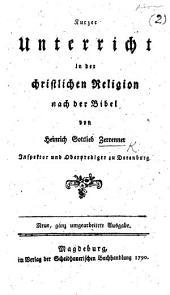 Kurzer Unterricht in der christlichen Religion nach der Bibel ... Neue, ganz umgearbeitete Ausgabe