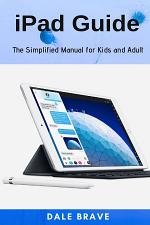 iPad Guide:The Simplified Manual for Kids and Adult