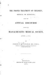 The Proper Treatment of Children, Medical Or Medicinal: Being the Annual Discourse Before the Massachusetts Medical Society, June 4, 1873