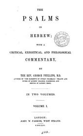 The Psalms in Hebrew; with a comm. by G. Phillips: Volume 1