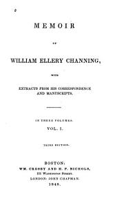 Memoir of William Ellery Channing: With Extracts from His Correspondence and Manuscripts ...
