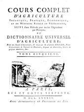 Cours complet d'agriculture théorique, pratique, économique et de médecine rurale et vétérinaire, suivi d'une méthode pour étudier l'agriculture par principes, ou dictionnaire universel d'agriculture: Volume5