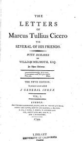 The Letters of Marcus Tullius Cicero to Several of His Friends: Volume 1