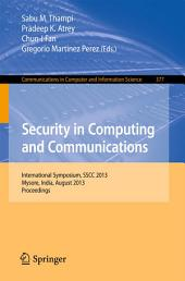 Security in Computing and Communications: International Symposium, SSCC 2013, Mysore, India, August 22-24, 2013. Proceedings