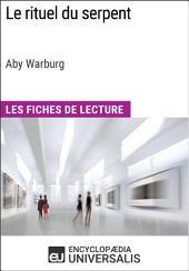 Le rituel du serpent d'Aby Warburg (Les Fiches de Lecture d'Universalis): (Les Fiches de Lecture d'Universalis)