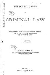 Selected Cases on Criminal Law: Annotated, and Arranged with References to Clark's Handbook of Criminal Law