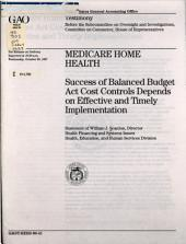Medicare home health: success of Balanced Budget Act cost controls depends on effective and timely implementation : statement of William J. Scanlon, Director, Health Financing and Systems Issues, Health, Education, and Human Services Division, before the Subcommittee on Oversight and Investigations, Committee on Commerce, House of Representatives
