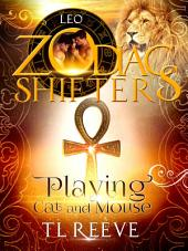 Playing Cat and Mouse: Zodiac Shifter Series