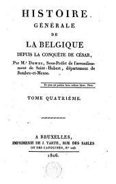 Histoire générale de la Belgique depuis la conquête de César: Volume4