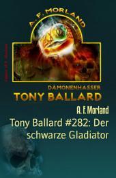 Tony Ballard #282: Der schwarze Gladiator: Horror-Roman