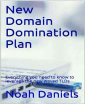 New Domain Domination Plan: Everything you need to know to leverage the new waved TLDs
