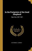 In the Footprints of the Good Shepherd  New York  1857 1907 PDF