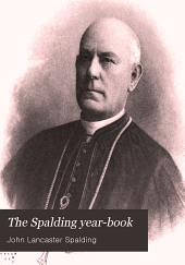 The Spalding year-book: quotations from the writings of Bishop Spalding for each day of the year