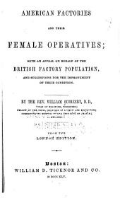 American Factories and Their Female Operatives: With an Appeal on Behalf of the British Factory Population and Suggestions for the Improvement of Their Condition