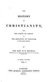 The History of Christianity: From the Birth of Christ to the Abolition of Paganism in the Roman Empire, Volume 1