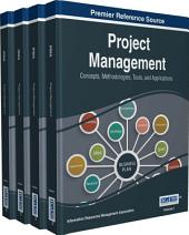 Project Management: Concepts, Methodologies, Tools, and Applications: Concepts, Methodologies, Tools, and Applications