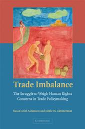 Trade Imbalance: The Struggle to Weigh Human Rights Concerns in Trade Policymaking