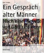 Ein Gespräch alter Männer: Nach einer Novelle von Gottfried Benn